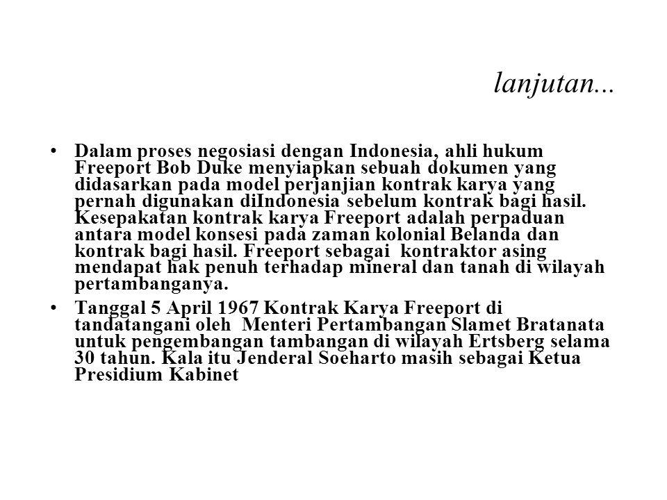 lanjutan... Dalam proses negosiasi dengan Indonesia, ahli hukum Freeport Bob Duke menyiapkan sebuah dokumen yang didasarkan pada model perjanjian kont