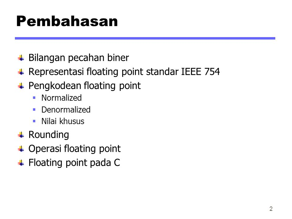 Pembahasan Bilangan pecahan biner Representasi floating point standar IEEE 754 Pengkodean floating point  Normalized  Denormalized  Nilai khusus Ro