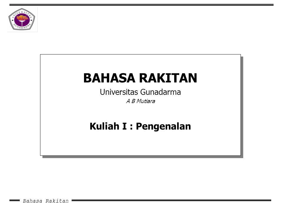 Bahasa Rakitan BAHASA RAKITAN Universitas Gunadarma A B Mutiara Kuliah I : Pengenalan BAHASA RAKITAN Universitas Gunadarma A B Mutiara Kuliah I : Peng