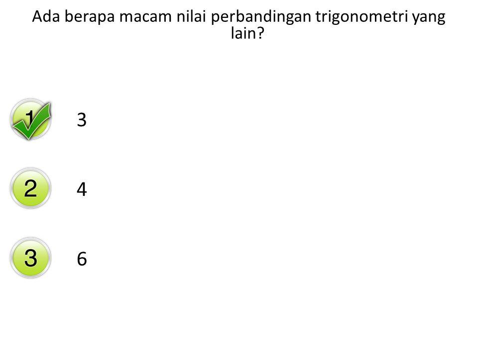 Ada berapa macam nilai perbandingan trigonometri yang lain? 3 4 6