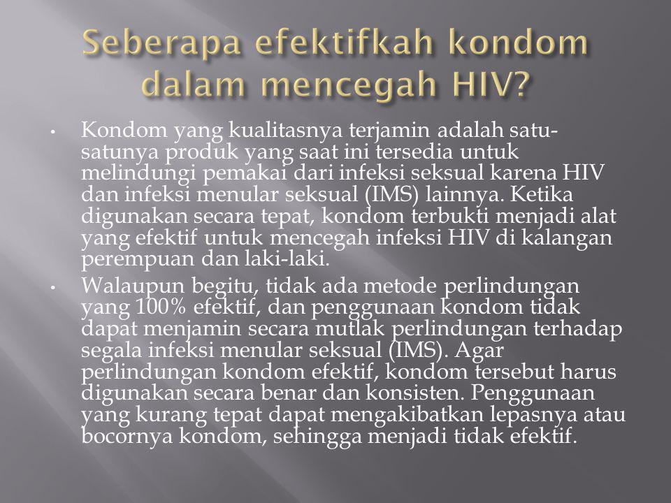 Kondom yang kualitasnya terjamin adalah satu- satunya produk yang saat ini tersedia untuk melindungi pemakai dari infeksi seksual karena HIV dan infeksi menular seksual (IMS) lainnya.