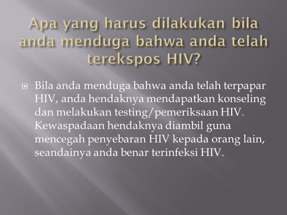  Bila anda menduga bahwa anda telah terpapar HIV, anda hendaknya mendapatkan konseling dan melakukan testing/pemeriksaan HIV.