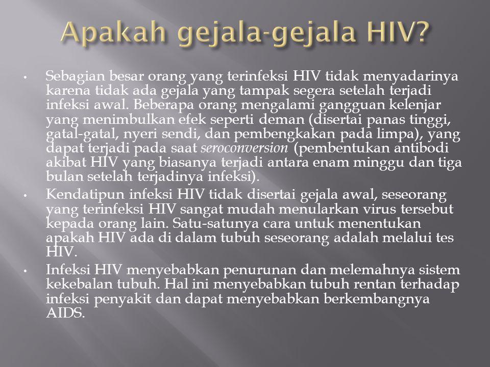 Sebagian besar orang yang terinfeksi HIV tidak menyadarinya karena tidak ada gejala yang tampak segera setelah terjadi infeksi awal.