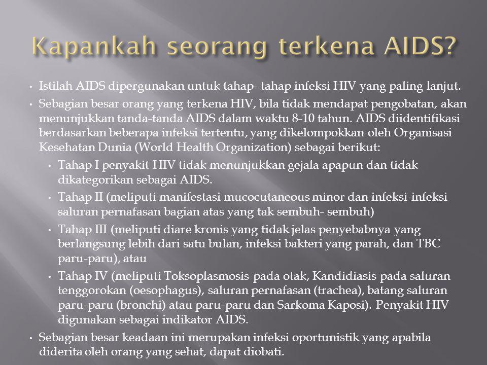 Istilah AIDS dipergunakan untuk tahap- tahap infeksi HIV yang paling lanjut.