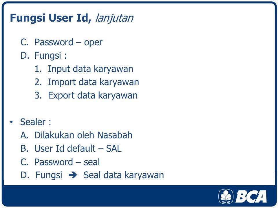 Fungsi User Id, lanjutan C.Password – oper D.Fungsi : 1.