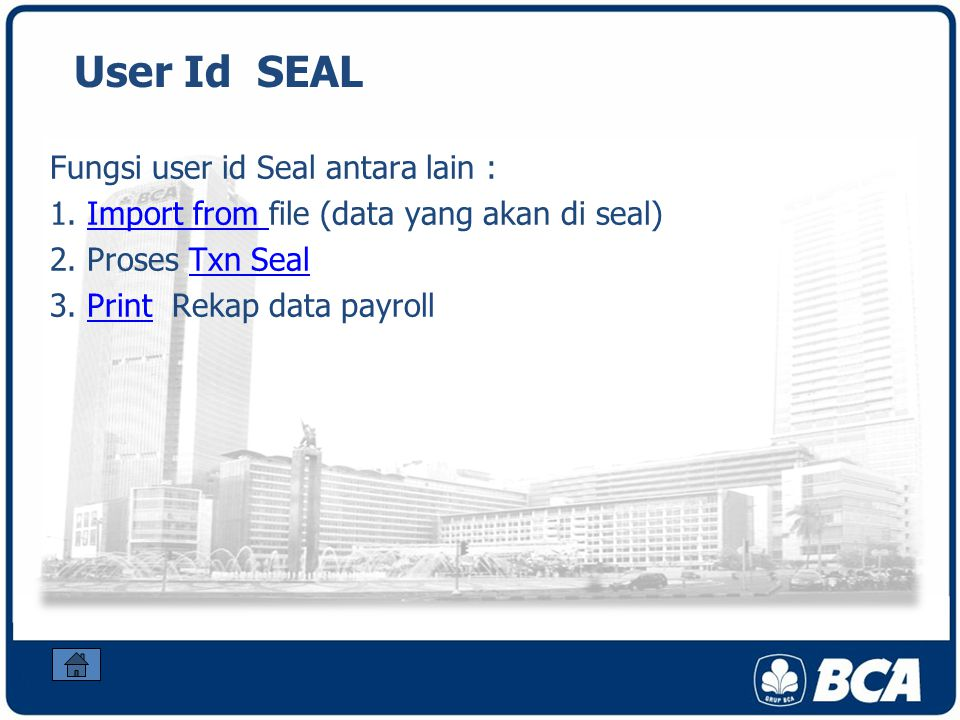 User Id SEAL Fungsi user id Seal antara lain : 1. Import from file (data yang akan di seal)Import from 2. Proses Txn SealTxn Seal 3. Print Rekap data