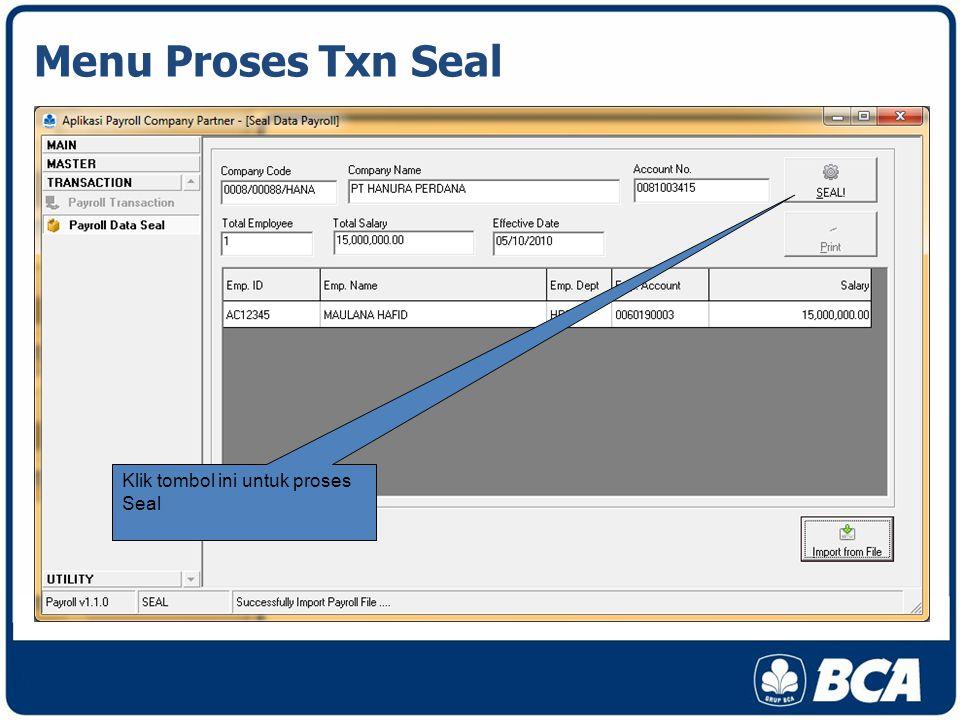 Menu Proses Txn Seal Klik tombol ini untuk proses Seal
