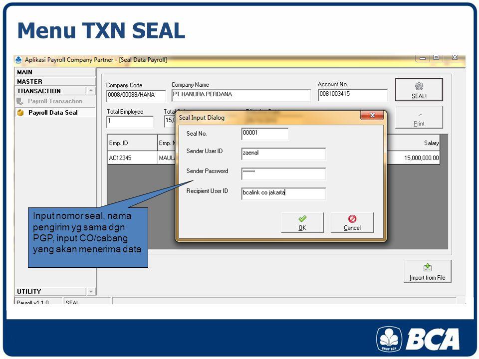 Menu TXN SEAL Input nomor seal, nama pengirim yg sama dgn PGP, input CO/cabang yang akan menerima data