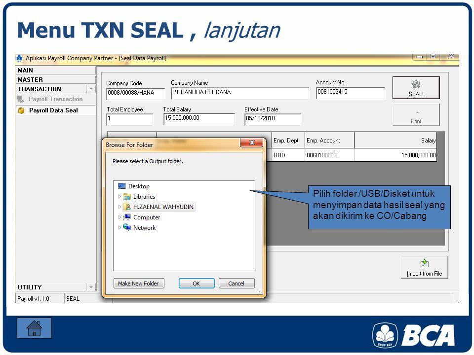 Menu TXN SEAL, lanjutan Pilih folder /USB/Disket untuk menyimpan data hasil seal yang akan dikirim ke CO/Cabang