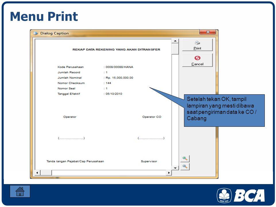 Menu Print Setelah tekan OK, tampil lampiran yang mesti dibawa saat pengiriman data ke CO / Cabang