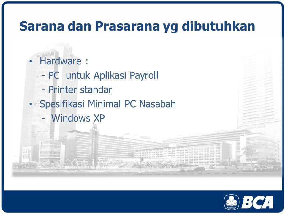 Sarana dan Prasarana yg dibutuhkan Hardware : - PC untuk Aplikasi Payroll - Printer standar Spesifikasi Minimal PC Nasabah - Windows XP