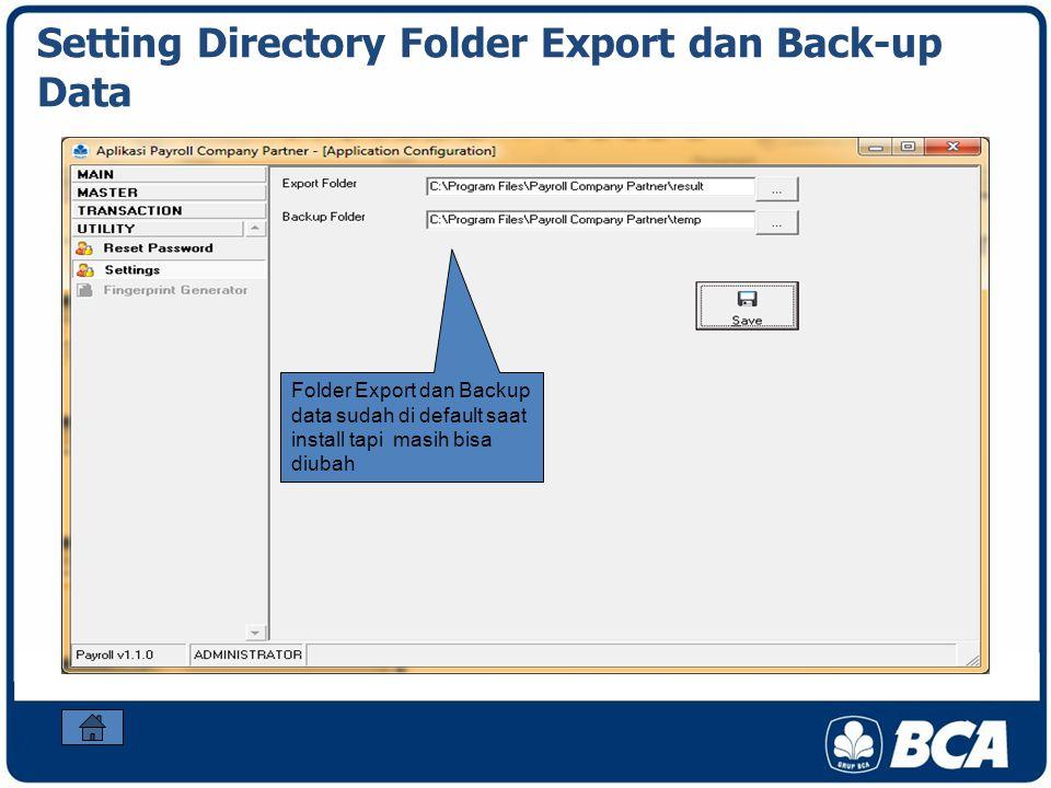 Setting Directory Folder Export dan Back-up Data Folder Export dan Backup data sudah di default saat install tapi masih bisa diubah