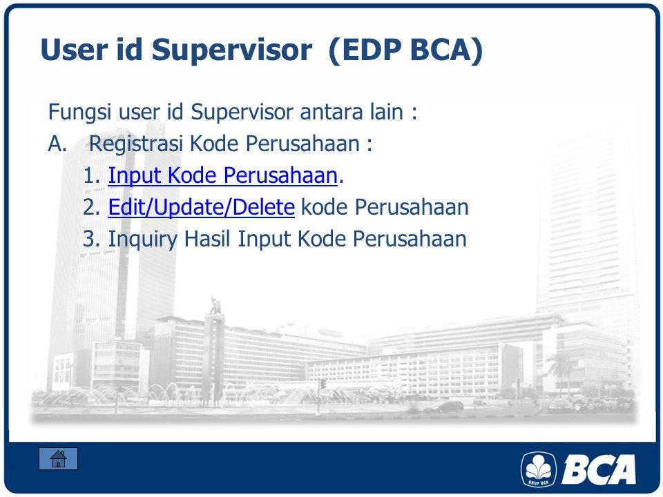 User id Supervisor (EDP BCA) Fungsi user id Supervisor antara lain : A.