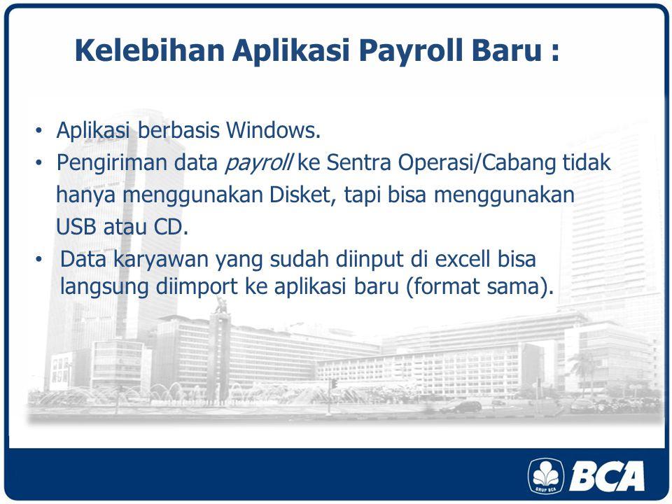 Kelebihan Aplikasi Payroll Baru : Aplikasi berbasis Windows.