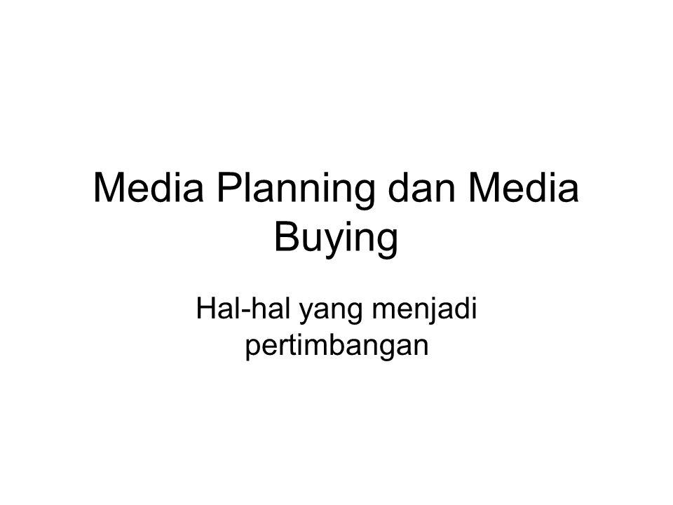 Media Planning dan Media Buying Hal-hal yang menjadi pertimbangan