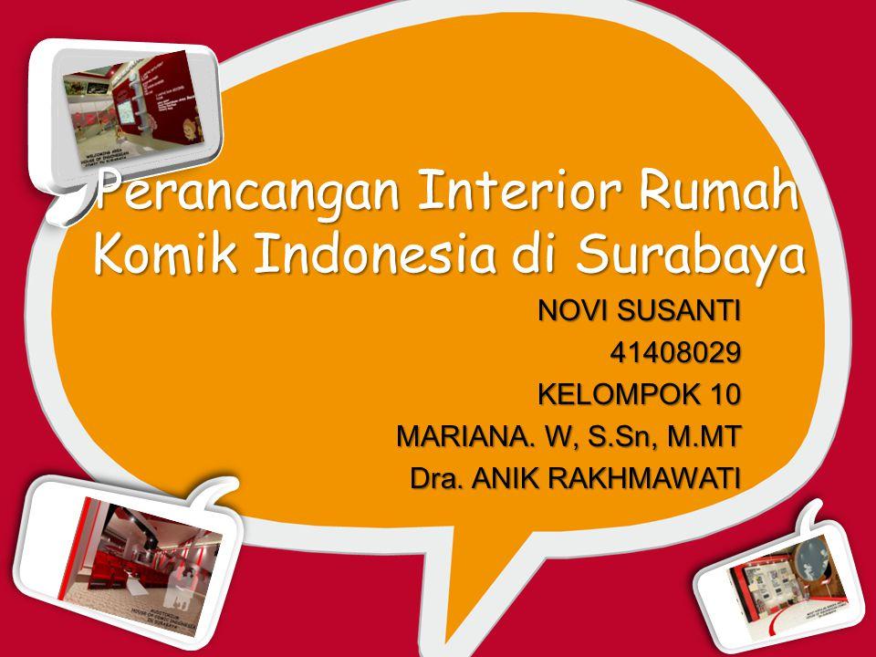 Perancangan Interior Rumah Komik Indonesia di Surabaya NOVI SUSANTI 41408029 KELOMPOK 10 MARIANA. W, S.Sn, M.MT Dra. ANIK RAKHMAWATI