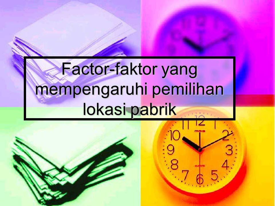 Factor-faktor yang mempengaruhi pemilihan lokasi pabrik