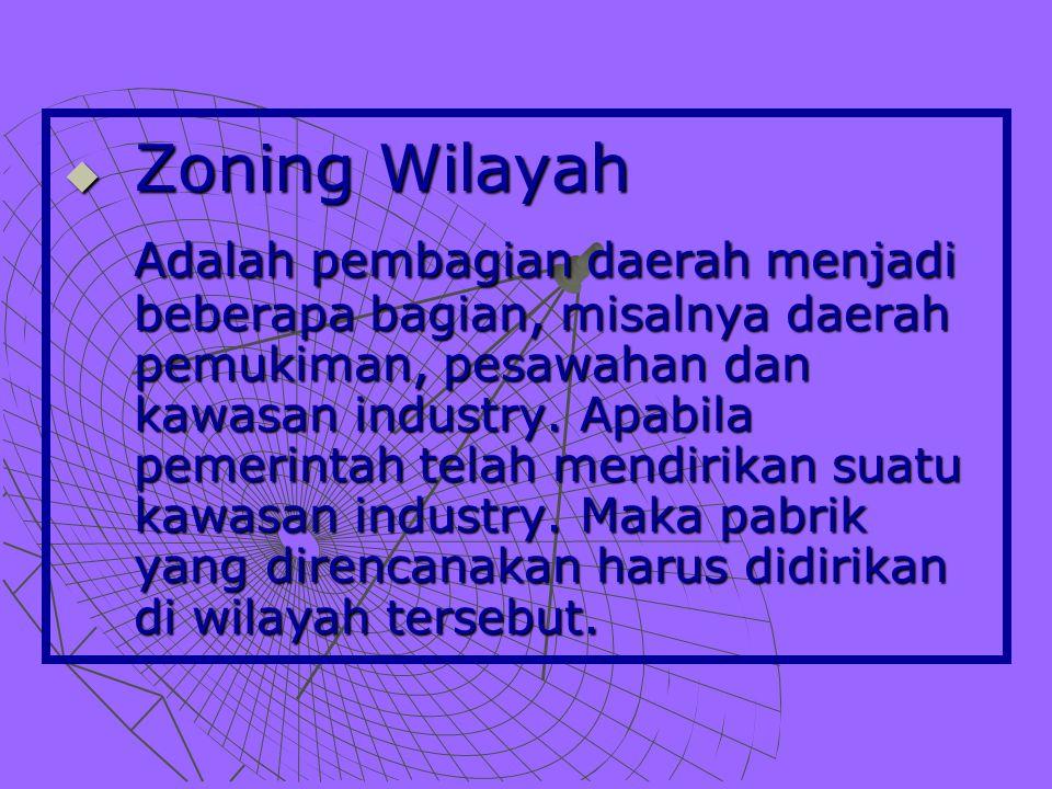  Zoning Wilayah Adalah pembagian daerah menjadi beberapa bagian, misalnya daerah pemukiman, pesawahan dan kawasan industry.