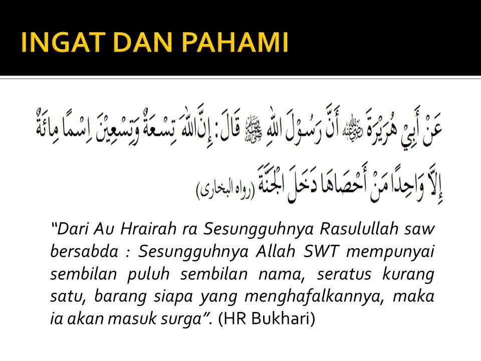"""""""Dari Au Hrairah ra Sesungguhnya Rasulullah saw bersabda : Sesungguhnya Allah SWT mempunyai sembilan puluh sembilan nama, seratus kurang satu, barang"""