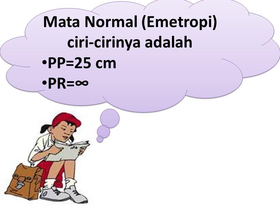 Mata Normal (Emetropi) ciri-cirinya adalah PP=25 cm PR=∞ Mata Normal (Emetropi) ciri-cirinya adalah PP=25 cm PR=∞