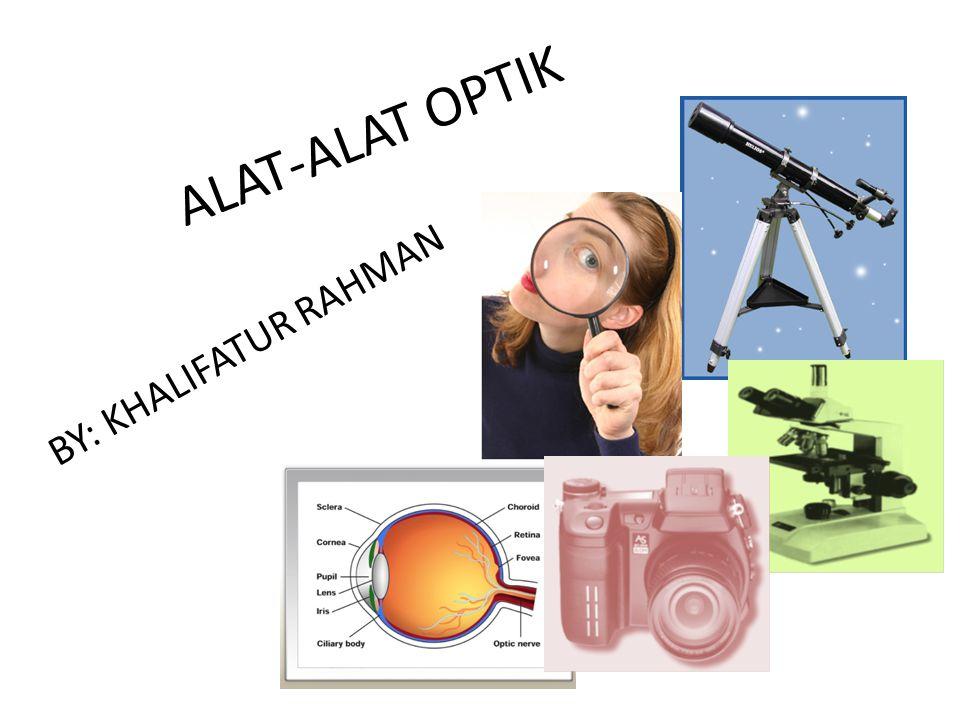 ALAT-ALAT OPTIK BY: KHALIFATUR RAHMAN
