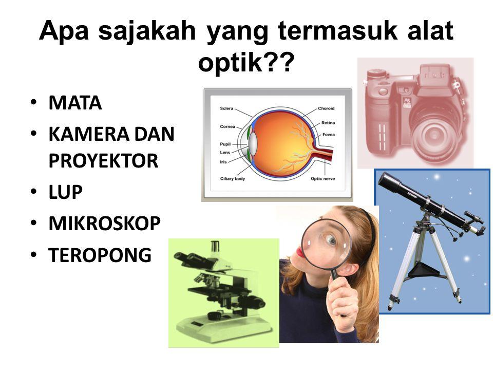 Apa sajakah yang termasuk alat optik?? MATA KAMERA DAN PROYEKTOR LUP MIKROSKOP TEROPONG