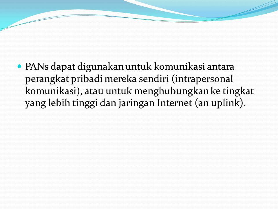 PANs dapat digunakan untuk komunikasi antara perangkat pribadi mereka sendiri (intrapersonal komunikasi), atau untuk menghubungkan ke tingkat yang lebih tinggi dan jaringan Internet (an uplink).