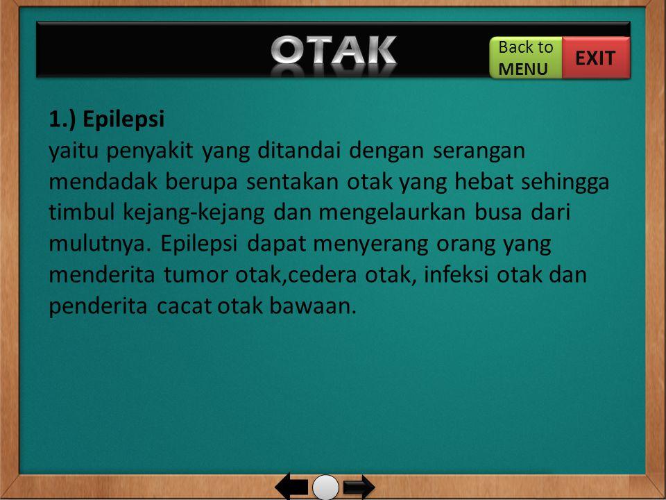 1.) Epilepsi yaitu penyakit yang ditandai dengan serangan mendadak berupa sentakan otak yang hebat sehingga timbul kejang-kejang dan mengelaurkan busa