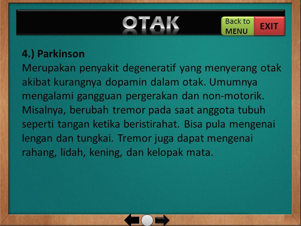 4.) Parkinson Merupakan penyakit degeneratif yang menyerang otak akibat kurangnya dopamin dalam otak. Umumnya mengalami gangguan pergerakan dan non-mo
