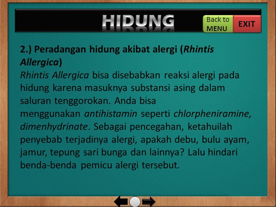 2.) Peradangan hidung akibat alergi (Rhintis Allergica) Rhintis Allergica bisa disebabkan reaksi alergi pada hidung karena masuknya substansi asing da
