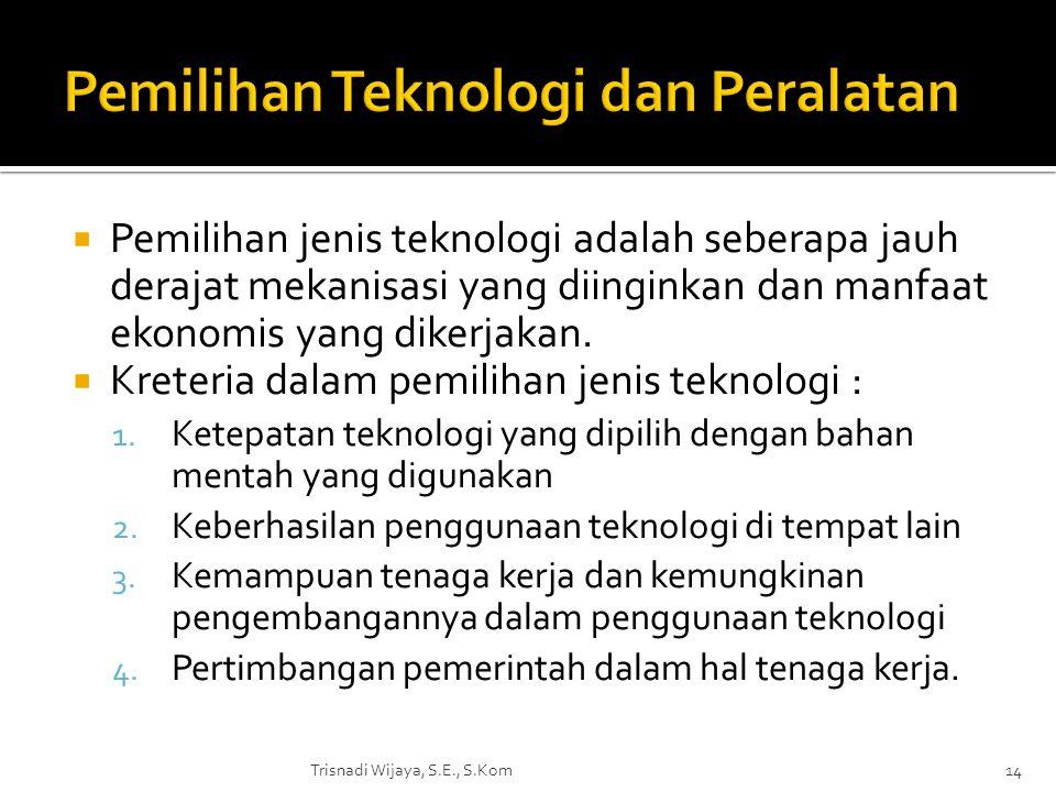  Pemilihan jenis teknologi adalah seberapa jauh derajat mekanisasi yang diinginkan dan manfaat ekonomis yang dikerjakan.