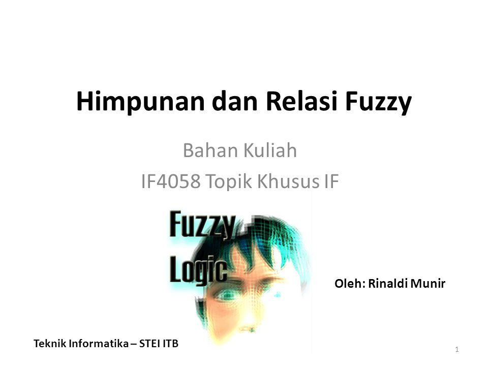 Himpunan dan Relasi Fuzzy Bahan Kuliah IF4058 Topik Khusus IF 1 Teknik Informatika – STEI ITB Oleh: Rinaldi Munir