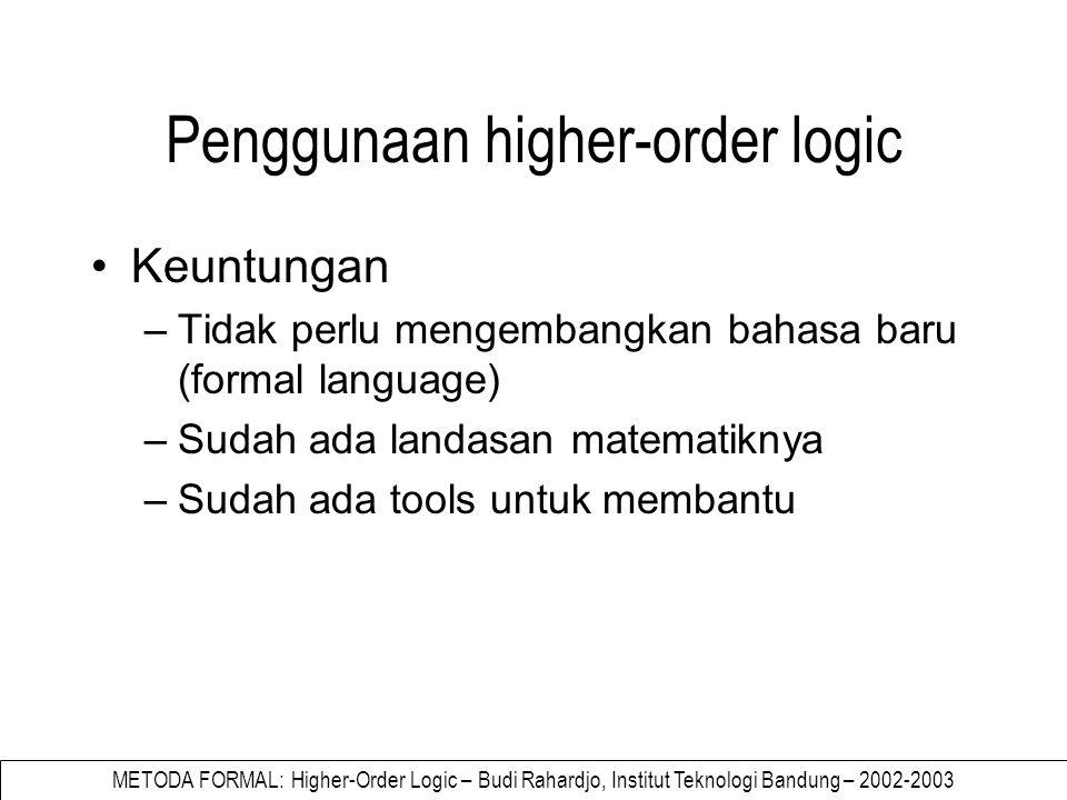 METODA FORMAL: Higher-Order Logic – Budi Rahardjo, Institut Teknologi Bandung – 2002-2003 Step dalam verification 1.Menuliskan formal specification S untuk menjelaskan behaviour dari device 2.Menuliskan specification untuk setiap komponen primitif.