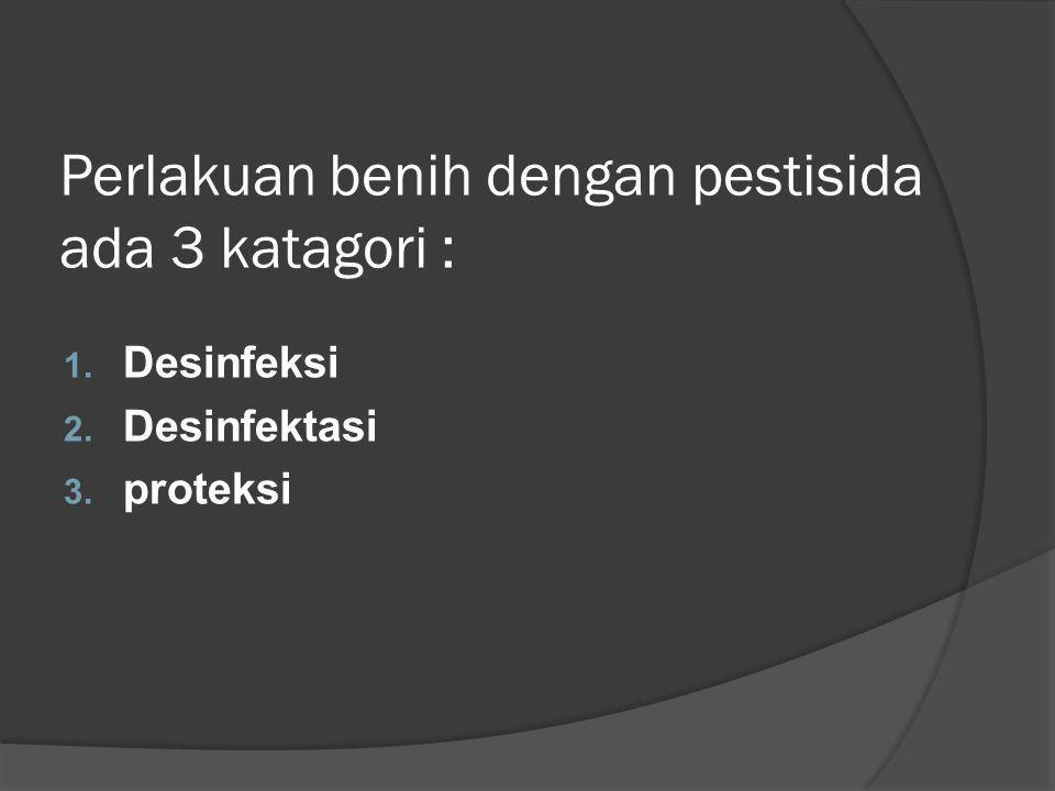 Perlakuan benih dengan pestisida ada 3 katagori : 1. Desinfeksi 2. Desinfektasi 3. proteksi