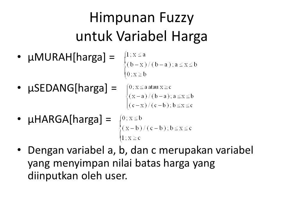 Himpunan Fuzzy untuk Variabel Harga µMURAH[harga] = µSEDANG[harga] = µHARGA[harga] = Dengan variabel a, b, dan c merupakan variabel yang menyimpan nilai batas harga yang diinputkan oleh user.