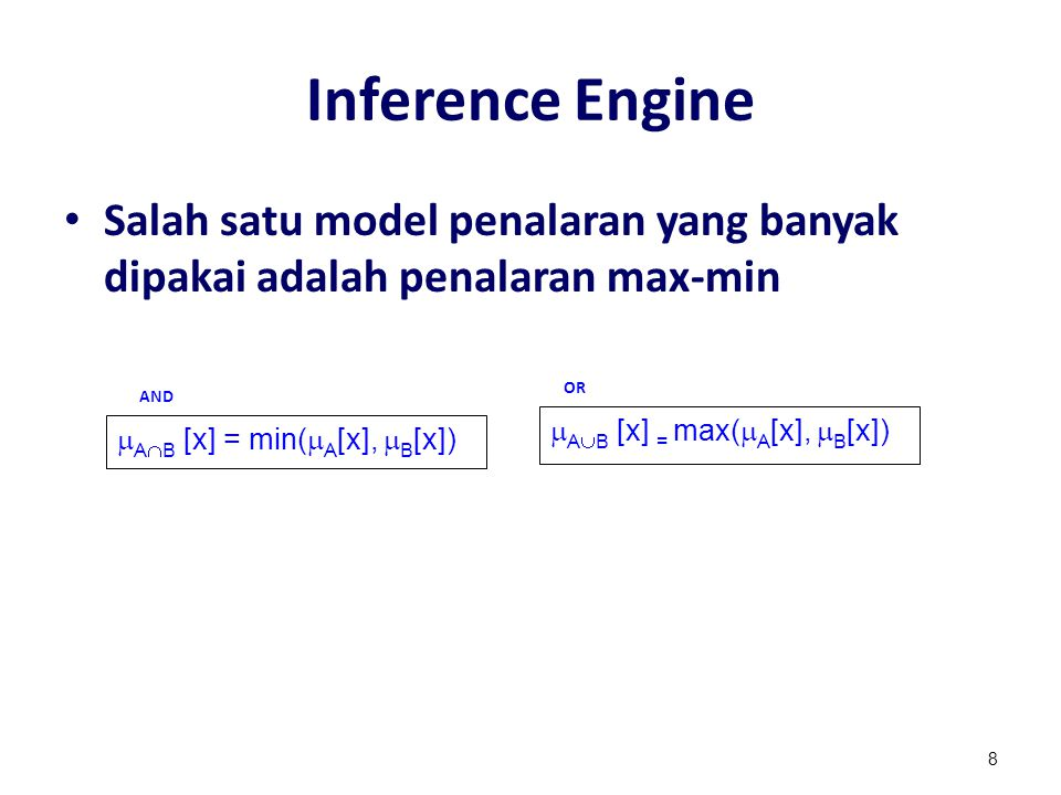 Inference Engine Salah satu model penalaran yang banyak dipakai adalah penalaran max-min 8 AND  A  B [x]= min(  A [x],  B [x])  A  B [x] = max(  A [x],  B [x]) OR