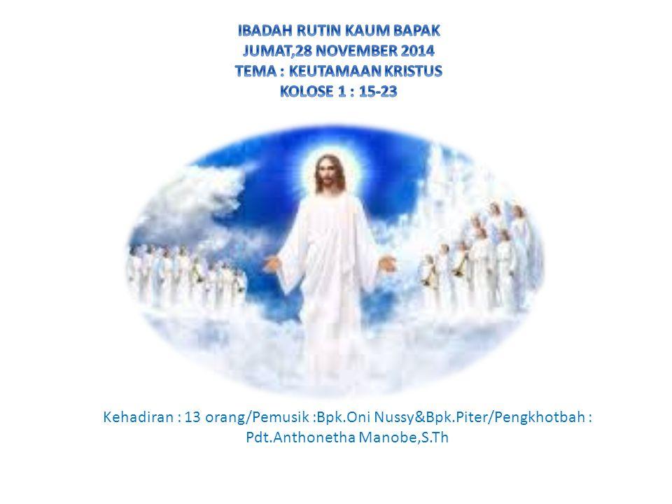 Kehadiran : 13 orang/Pemusik :Bpk.Oni Nussy&Bpk.Piter/Pengkhotbah : Pdt.Anthonetha Manobe,S.Th