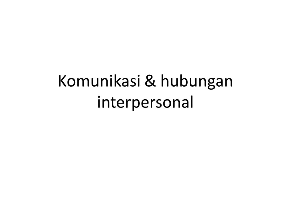 Definisikan : 1.Komunikasi interpersonal 2.Hubungan interpersonal 3.Perbedaan intimate relationship dan impersonal relationship 4.Konsepsi tentang CINTA