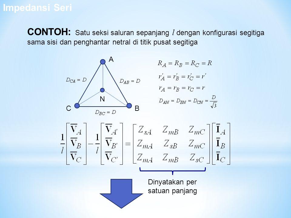 CONTOH: Satu seksi saluran sepanjang l dengan konfigurasi segitiga sama sisi dan penghantar netral di titik pusat segitiga B A C N Dinyatakan per satu