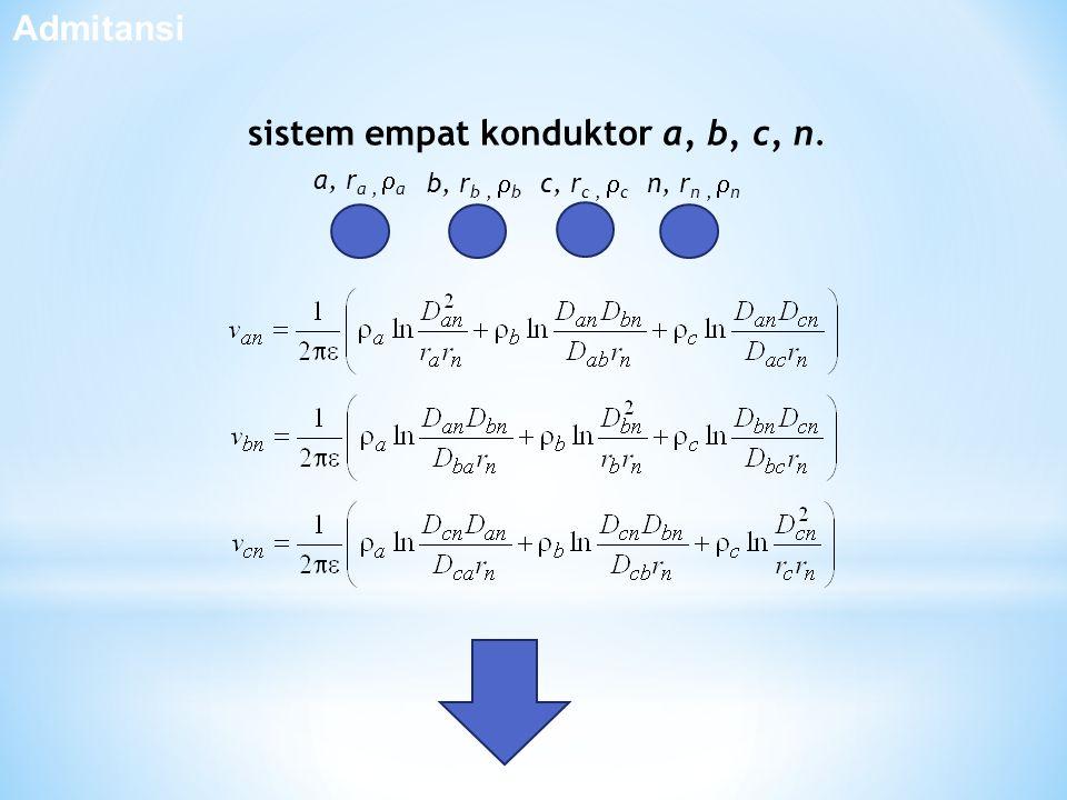 c, r c,  c b, r b,  b a, r a,  a n, r n,  n sistem empat konduktor a, b, c, n. Admitansi