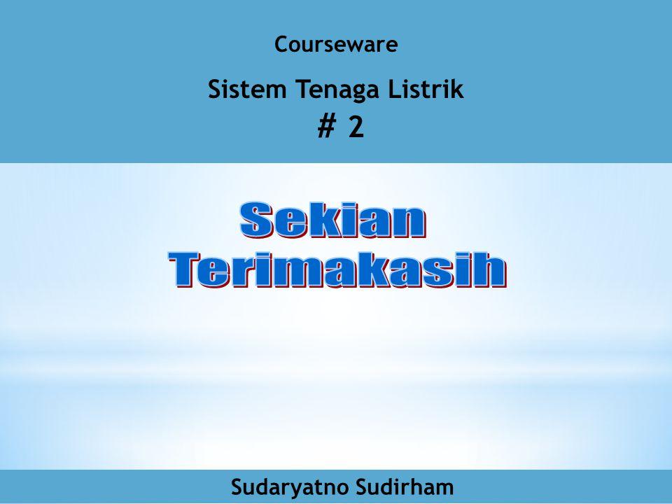 Courseware Sistem Tenaga Listrik # 2 Sudaryatno Sudirham