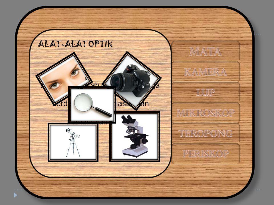 ALAT-ALAT OPTIK Alat Optik adalah Alat yang bekerja berdasarkan pembiasan dan pemantulan cahaya