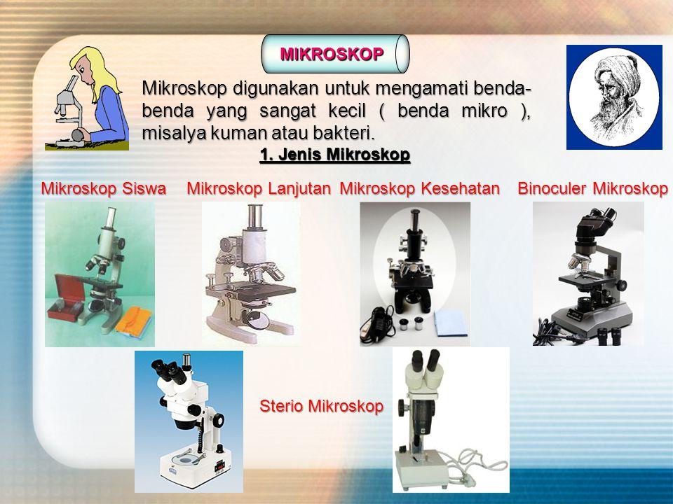 MIKROSKOP Mikroskop digunakan untuk mengamati benda- benda yang sangat kecil ( benda mikro ), misalya kuman atau bakteri. Mikroskop SiswaMikroskop Lan