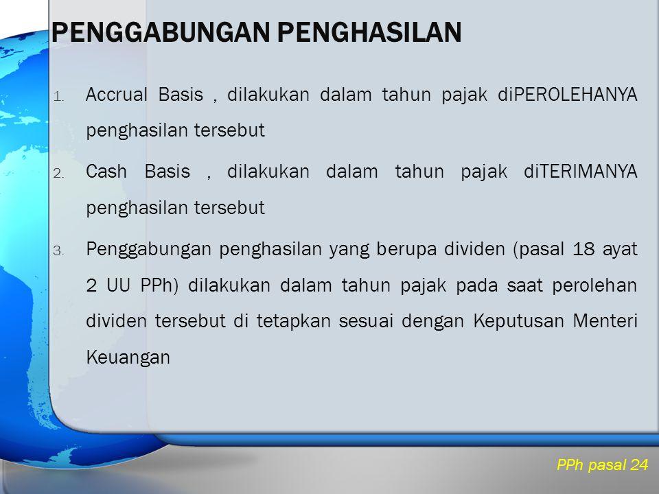 1. Accrual Basis, dilakukan dalam tahun pajak diPEROLEHANYA penghasilan tersebut 2. Cash Basis, dilakukan dalam tahun pajak diTERIMANYA penghasilan te