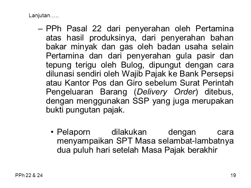 PPh 22 & 2419 Lanjutan….. –PPh Pasal 22 dari penyerahan oleh Pertamina atas hasil produksinya, dari penyerahan bahan bakar minyak dan gas oleh badan u
