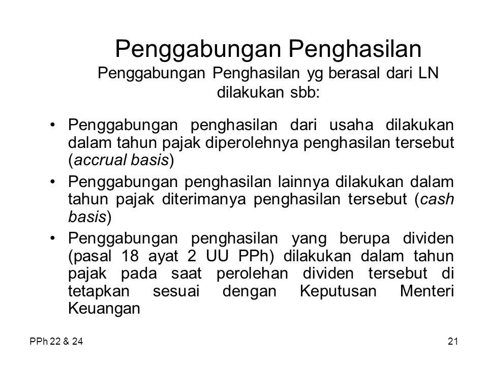 PPh 22 & 2421 Penggabungan Penghasilan Penggabungan Penghasilan yg berasal dari LN dilakukan sbb: Penggabungan penghasilan dari usaha dilakukan dalam