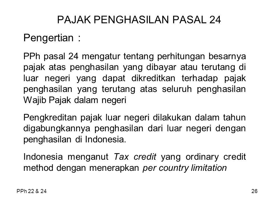 PPh 22 & 2426 PAJAK PENGHASILAN PASAL 24 Pengertian : PPh pasal 24 mengatur tentang perhitungan besarnya pajak atas penghasilan yang dibayar atau teru