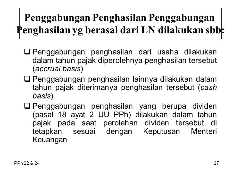 PPh 22 & 2427  Penggabungan penghasilan dari usaha dilakukan dalam tahun pajak diperolehnya penghasilan tersebut (accrual basis)  Penggabungan pengh