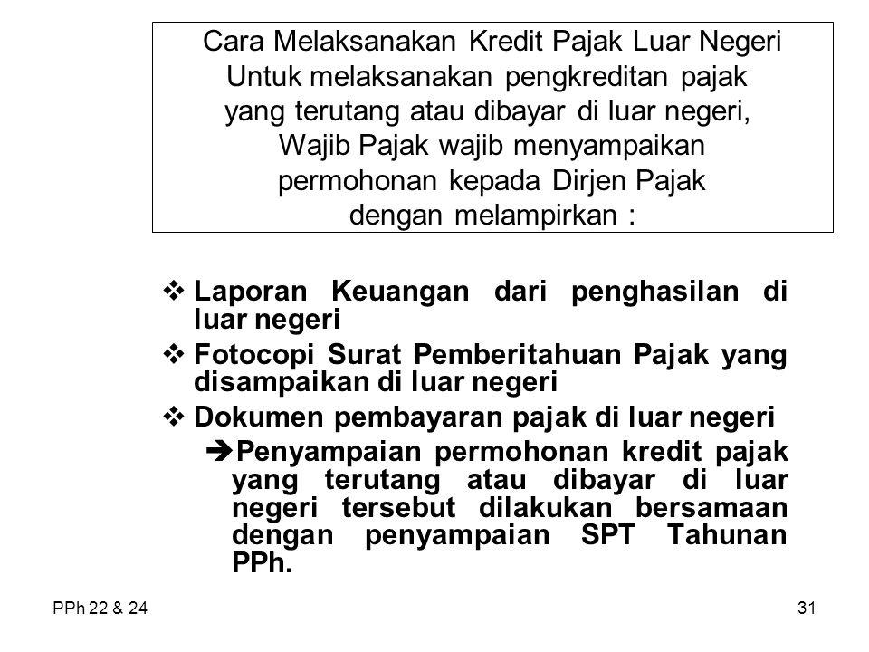 PPh 22 & 2431  Laporan Keuangan dari penghasilan di luar negeri  Fotocopi Surat Pemberitahuan Pajak yang disampaikan di luar negeri  Dokumen pembay