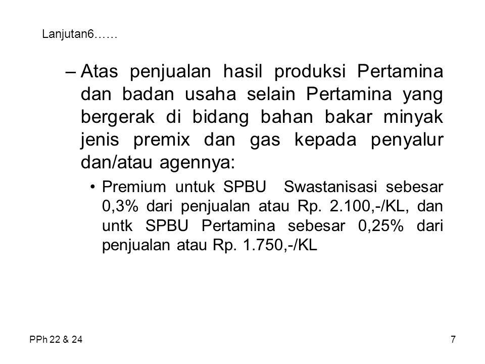 PPh 22 & 248 Lanjutan7…… Solar untuk SPBU Swastanisasi sebesar 0,3% dari penjualan atau Rp.
